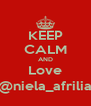 KEEP CALM AND Love @niela_afrilia - Personalised Poster A4 size