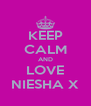 KEEP CALM AND LOVE NIESHA X - Personalised Poster A4 size