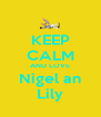 KEEP CALM AND LOVE Nigel an Lily - Personalised Poster A4 size