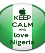 KEEP CALM AND love  Nigeria - Personalised Poster A4 size