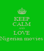 KEEP CALM AND LOVE Nigerian movies - Personalised Poster A4 size