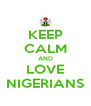 KEEP CALM AND LOVE NIGERIANS - Personalised Poster A4 size