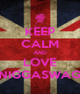 KEEP CALM AND LOVE NIGGASWAG - Personalised Poster A4 size