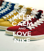 KEEP CALM AND LOVE NIKE - Personalised Poster A4 size