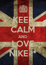 KEEP CALM AND LOVE NIKE :* - Personalised Poster A4 size