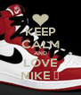 KEEP CALM AND LOVE NIKE ✔ - Personalised Poster A4 size