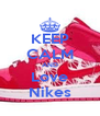 KEEP CALM AND Love Nikes - Personalised Poster A4 size