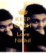 KEEP CALM And Love Nikhil - Personalised Poster A4 size