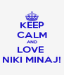 KEEP CALM AND LOVE  NIKI MINAJ! - Personalised Poster A4 size