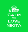 KEEP CALM AND LOVE NIKITA - Personalised Poster A4 size