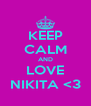 KEEP CALM AND LOVE NIKITA <3 - Personalised Poster A4 size