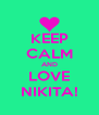 KEEP CALM AND LOVE NIKITA! - Personalised Poster A4 size
