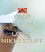 KEEP CALM AND LOVE  NIKKI STUFF - Personalised Poster A4 size