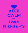 KEEP CALM AND Love Nikkita <3 - Personalised Poster A4 size