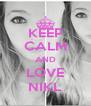 KEEP CALM AND LOVE NIKL - Personalised Poster A4 size