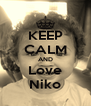 KEEP CALM AND Love Niko - Personalised Poster A4 size