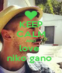KEEP CALM AND love  niko gano  - Personalised Poster A4 size