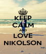 KEEP CALM AND LOVE NIKOLSON - Personalised Poster A4 size