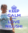 KEEP CALM AND LOVE NILUSHI - Personalised Poster A4 size