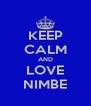 KEEP CALM AND LOVE NIMBE - Personalised Poster A4 size