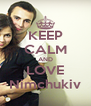 KEEP CALM AND LOVE Nimchukiv - Personalised Poster A4 size