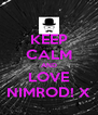 KEEP CALM AND LOVE NIMROD! X - Personalised Poster A4 size