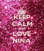 KEEP CALM AND LOVE NINA - Personalised Poster A4 size