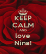 KEEP CALM AND love Nina! - Personalised Poster A4 size
