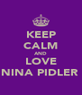 KEEP CALM AND LOVE NINA PIDLER  - Personalised Poster A4 size