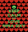 KEEP CALM AND LOVE NINA SIXY - Personalised Poster A4 size