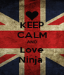 KEEP CALM AND Love Ninja  - Personalised Poster A4 size