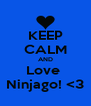 KEEP CALM AND Love  Ninjago! <3 - Personalised Poster A4 size