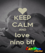 KEEP CALM AND love nino bff - Personalised Poster A4 size