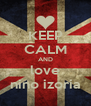 KEEP CALM AND love nino izoria - Personalised Poster A4 size