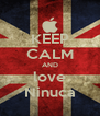 KEEP CALM AND love Ninuca - Personalised Poster A4 size