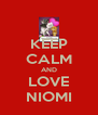 KEEP CALM AND LOVE NIOMI - Personalised Poster A4 size