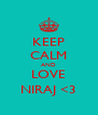 KEEP CALM AND LOVE NIRAJ <3 - Personalised Poster A4 size
