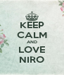 KEEP CALM AND LOVE NIRO - Personalised Poster A4 size