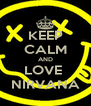 KEEP CALM AND LOVE  NIRVANA - Personalised Poster A4 size
