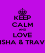 KEEP CALM AND LOVE NISHA & TRAVIS - Personalised Poster A4 size