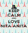 KEEP CALM AND LOVE NITA ANITA - Personalised Poster A4 size