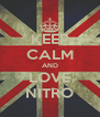KEEP CALM AND LOVE NITRO - Personalised Poster A4 size