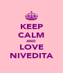 KEEP CALM AND LOVE NIVEDITA - Personalised Poster A4 size