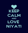 KEEP CALM AND LOVE  NIYATI - Personalised Poster A4 size