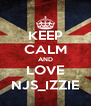 KEEP CALM AND LOVE NJS_IZZIE - Personalised Poster A4 size