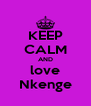 KEEP CALM AND love Nkenge - Personalised Poster A4 size