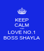 KEEP CALM AND LOVE NO.1 BOSS SHAYLA - Personalised Poster A4 size