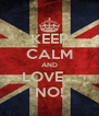 KEEP CALM AND LOVE ... NO! - Personalised Poster A4 size