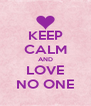 KEEP CALM AND LOVE NO ONE - Personalised Poster A4 size