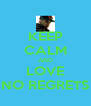 KEEP CALM AND LOVE NO REGRETS - Personalised Poster A4 size
